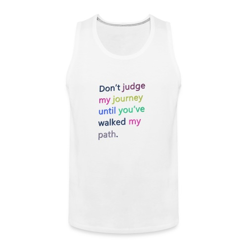 Dont judge my journey until you've walked my path - Men's Premium Tank Top