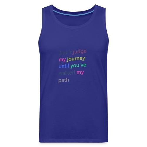 Dont judge my journey until you've walked my path - Men's Premium Tank Top