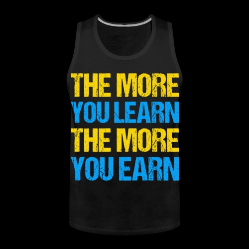 The More You Learn The More You Earn - Männer Premium Tank Top