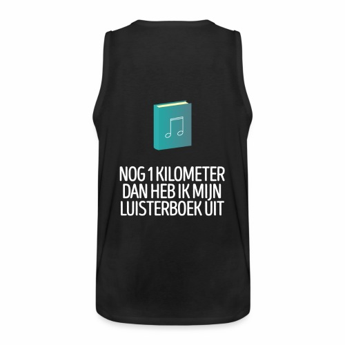 Nog 1 kilometer - luisterboek - fun shirt - Mannen Premium tank top