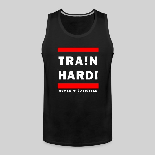 train hard never satisifed - Men's Premium Tank Top