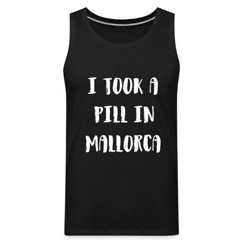 I TOOL A PILL IN MALLORCA - Männer Premium Tank Top