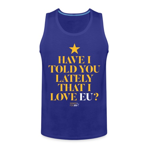 Have I told you lately I love EU | SongsFor.EU - Men's Premium Tank Top