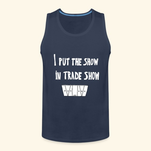 I put the show in trade show - Débardeur Premium Homme