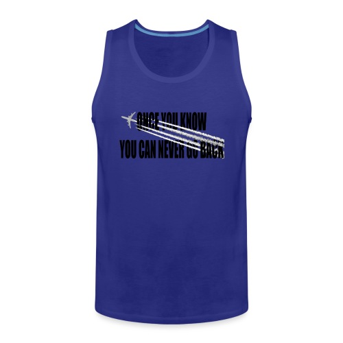 Once you know you can never turn back - Mannen Premium tank top