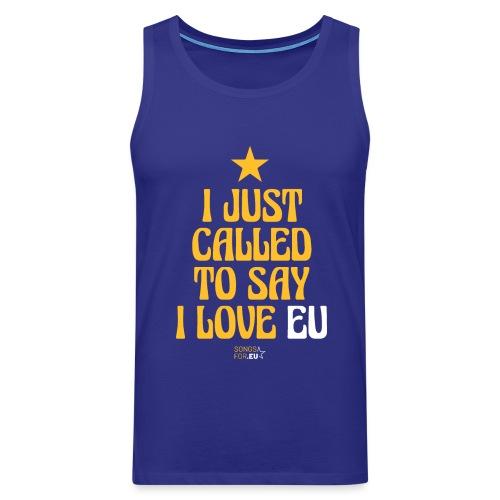 I just called to say I love EU | SongsFor.EU - Men's Premium Tank Top