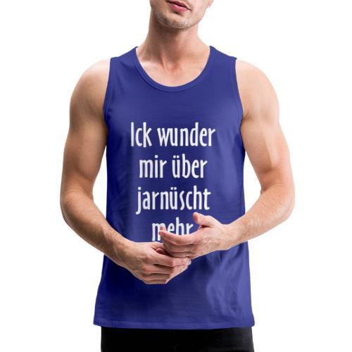 Ick wunder mir über jarnüscht mehr - Berlin Spruch - Männer Premium Tank Top