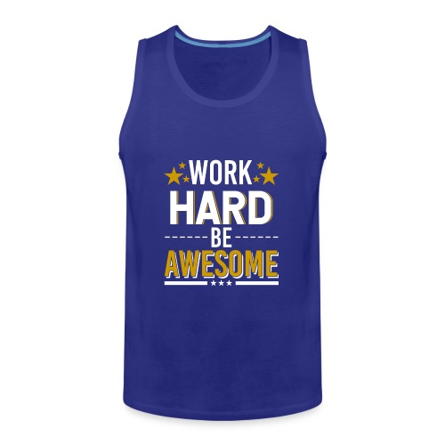 WORK HARD BE AWESOME - Männer Premium Tank Top