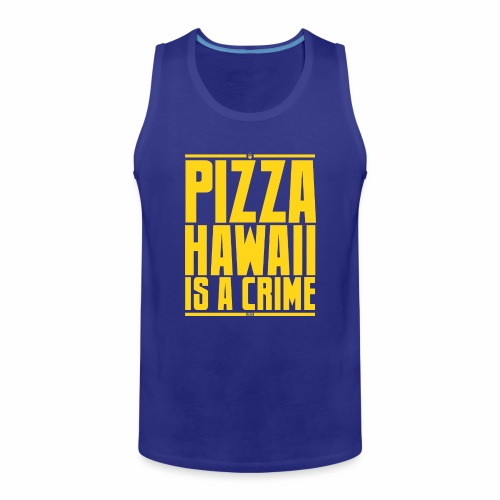 Pizza Hawaii è un crimine - Canotta premium da uomo