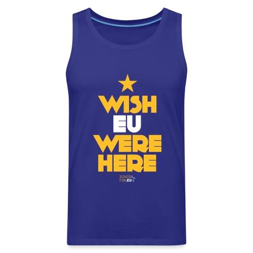 Wish EU were here | SongsFor.EU - Men's Premium Tank Top