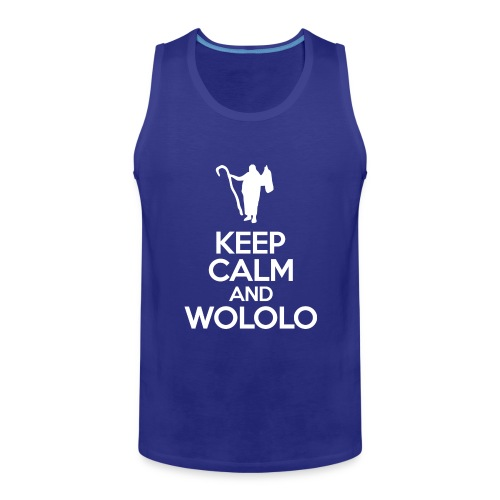 Keep calm and wololo - Tank top premium hombre