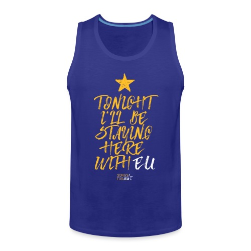 Tonight I'll stay here with EU | SongsFor.EU - Men's Premium Tank Top