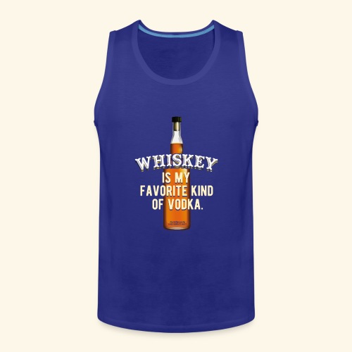 Whiskey Is My Favorite Kind Of Vodka TShirt Design - Männer Premium Tank Top
