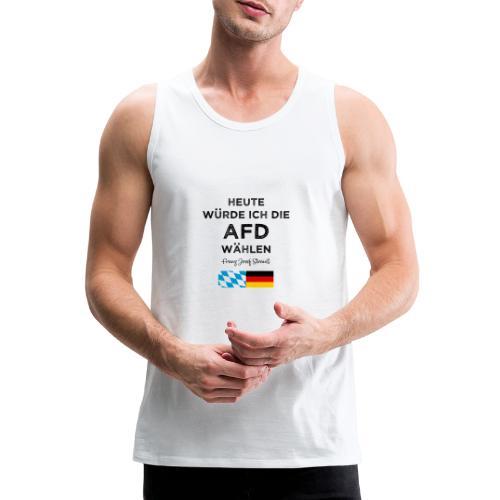 Heute würde ich die AfD wählen. Franz Josef Strauß - Männer Premium Tank Top