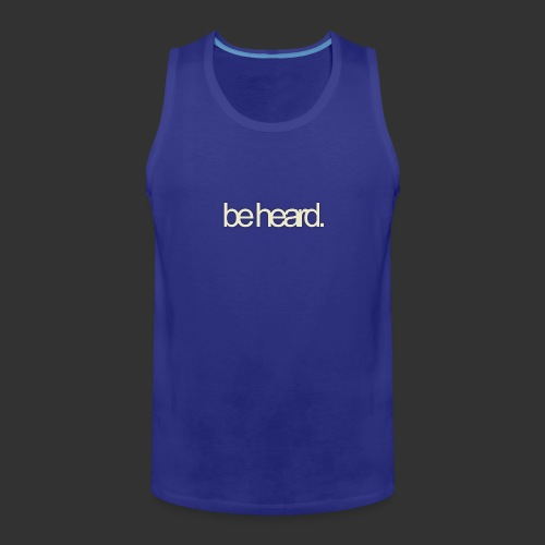 be heard - Mannen Premium tank top