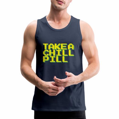 TAKE A CHILL PILL - Men's Premium Tank Top
