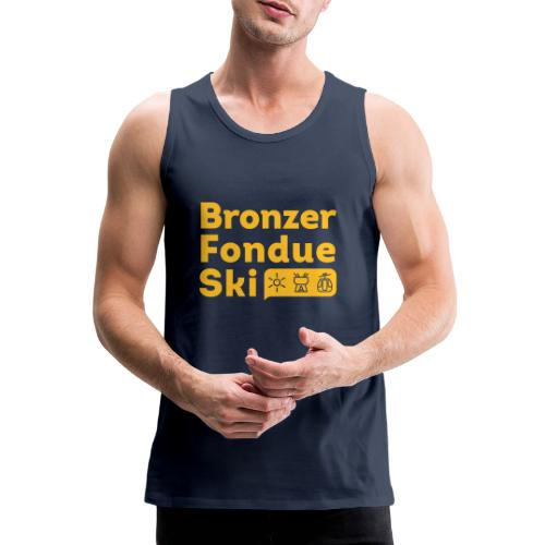 Bronzer, Fondue, Ski - Débardeur Premium Homme