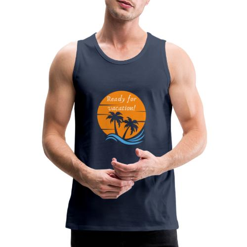 Ready for vacation - Männer Premium Tank Top