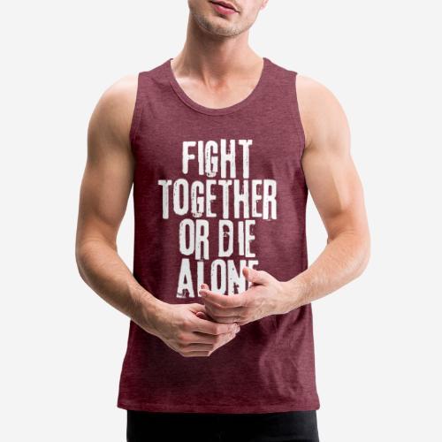 fight together die alone - Männer Premium Tank Top