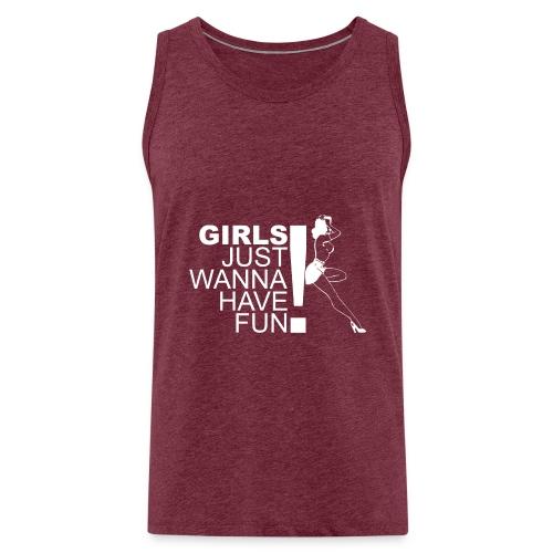 Girls just wanna have Fun - Männer Premium Tank Top