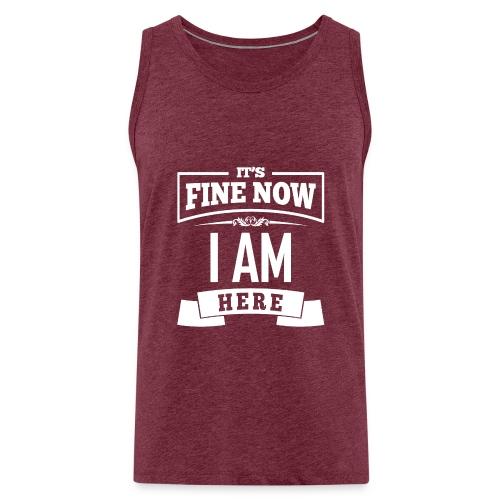 Its fine now - I am here - Männer Premium Tank Top