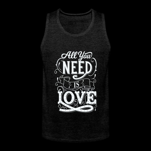 All You Need Is Love - Männer Premium Tank Top