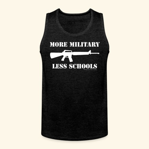 MORE MILITARY - LESS SCHOOLS - Männer Premium Tank Top