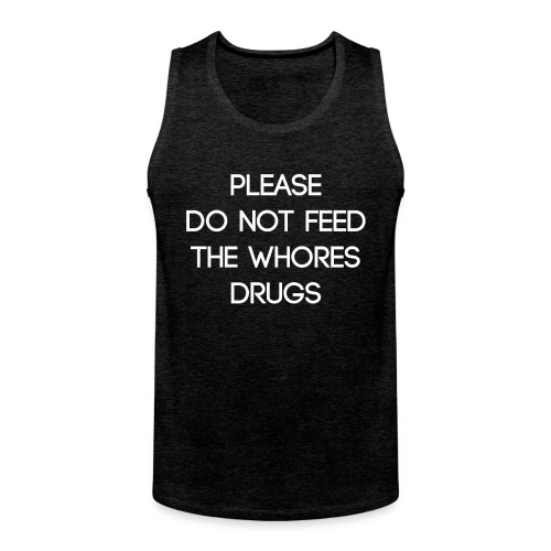 Please do not feed the whores drugs shirt - Men's Premium Tank Top