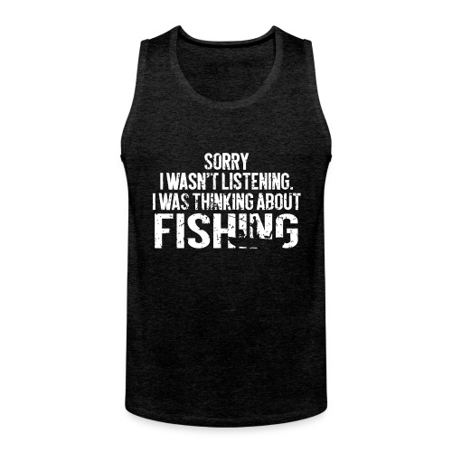 I was thinking about fishing - Men's Premium Tank Top