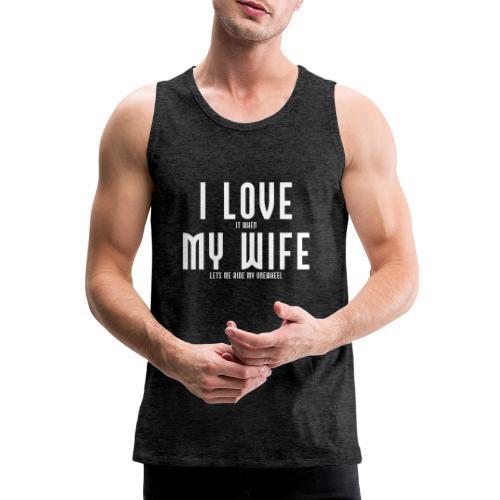i love my wife - Herre Premium tanktop