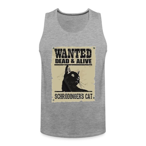 Wanted dead and alive schrodinger's cat - Men's Premium Tank Top