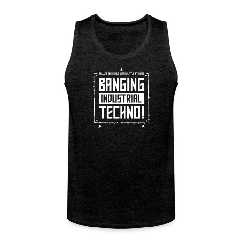 Banging Industrial Techno - Men's Premium Tank Top