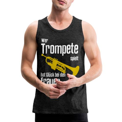 Wer Trompete spielt hat Glück bei den Frauen - Männer Premium Tank Top