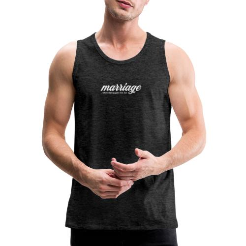 marriage... when dating goes too far! - Männer Premium Tank Top