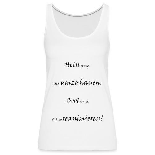 heiss genug, dich umzuhauen - Frauen Premium Tank Top