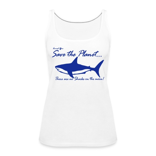 Save the planet there are no sharks on the moon - Frauen Premium Tank Top