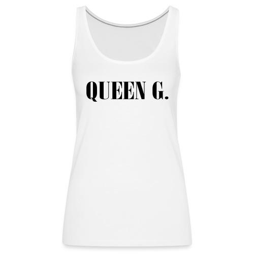 Queen G. Du bist die Königin! - Frauen Premium Tank Top