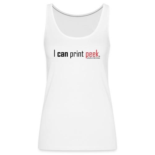 I can print peek. - Women's Premium Tank Top