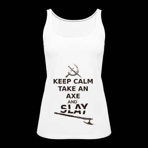 Keep Calm Take an Axe and Slay -couleur - Débardeur Premium Femme