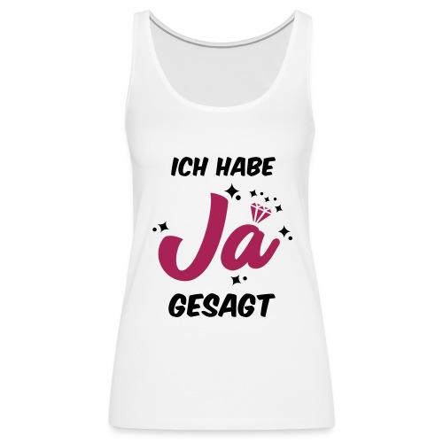 Ich habe JA gesagt - JGA T-Shirt - JGA Shirt - Frauen Premium Tank Top