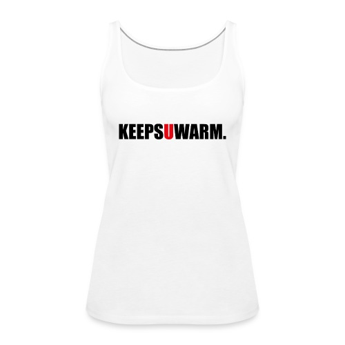 keepsuwarm - Frauen Premium Tank Top