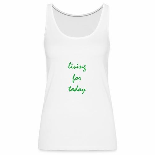 living for today - Frauen Premium Tank Top