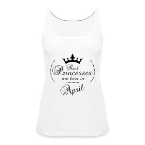 Real Princesses are born in April - Frauen Premium Tank Top