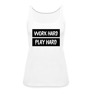 Work Hard Play Hard - Women's Premium Tank Top