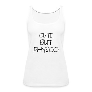 Cute but Pyshco - Women's Premium Tank Top