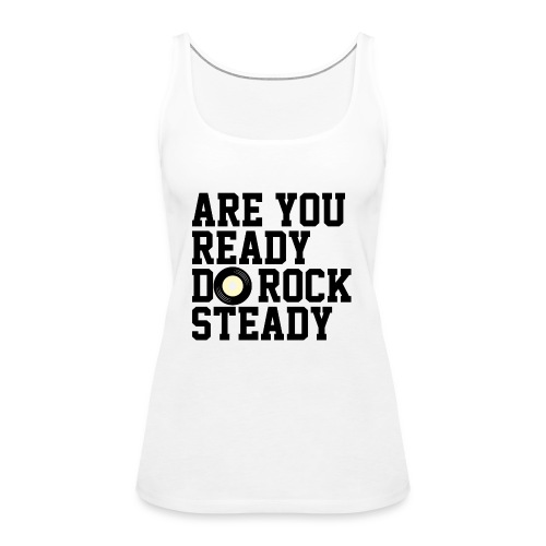 Are You Ready Do RockSteady - Camiseta de tirantes premium mujer