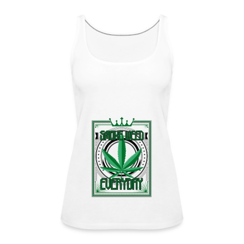 Marijuana Smoke Weed Everyday - Frauen Premium Tank Top