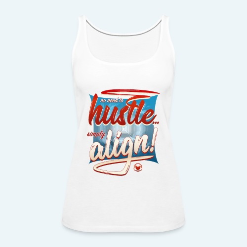No Need To Hustle - Simply Align ! - Frauen Premium Tank Top