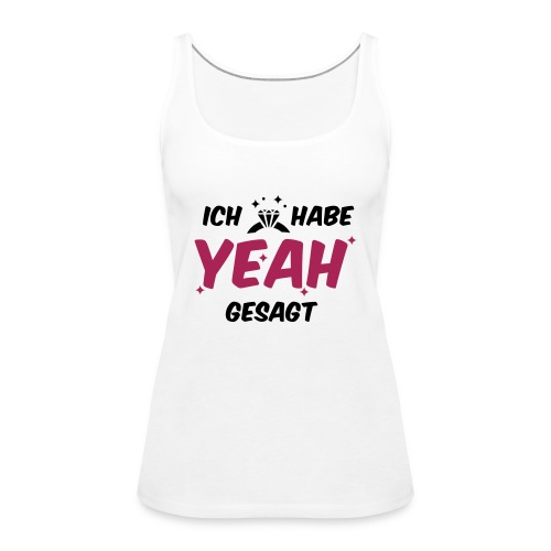 Ich habe yeah gesagt - JGA T-Shirt - JGA Shirt - Frauen Premium Tank Top