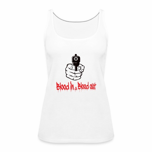blood in blood out - Frauen Premium Tank Top